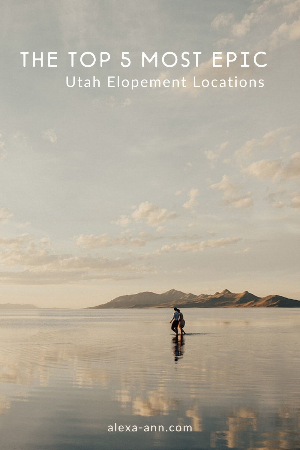 Image of a couple holding hands while walking across the Bonneville Salt Flats, photographed by Alexa Ann Photography overlaid with text that reads The Top 5 Most Epic Utah Elopement Locations.